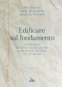 Libro Edificare sul fondamento Aldo Martin , Maurizio Girolami , Carlo Broccardo