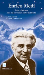 Enrico Medi. Fede e scienza: due ali per volare verso la libertà - Gaia De Vecchi,Francesco Occhetta - copertina