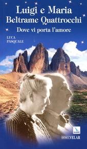 Luigi e Maria Beltrame Quattrocchi. Dove vi porta l'amore