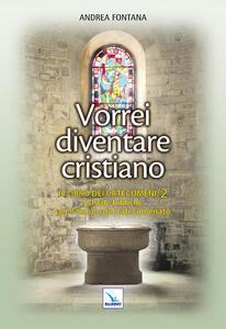 Catecumenato per adulti. Vol. 3: Vorrei diventare cristiano. Il libro dei catecumeni. Secondo tempo. - Andrea Fontana - copertina