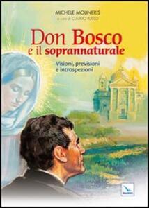 Don Bosco e il soprannaturale. Visioni, previsioni e introspezioni - Michele Molineris - copertina