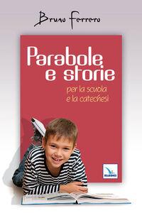 Foto Cover di Parabole e storie. Per la scuola e la catechesi, Libro di Bruno Ferrero, edito da Elledici