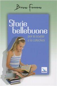 Libro Storie bellebuone. Per la scuola e la catechesi Bruno Ferrero