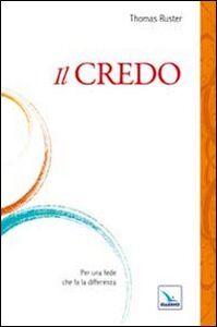 Foto Cover di Il Credo. Per una fede che fa la differenza, Libro di Thomas Ruster, edito da Elledici