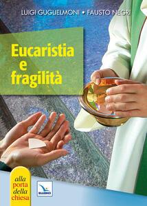 Eucaristia e fragilità - Luigi Guglielmoni,Fausto Negri - copertina
