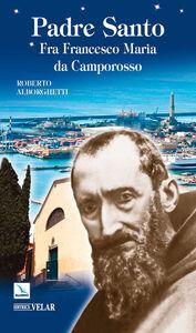 Foto Cover di Padre Santo. Fra Francesco Maria da Camporosso, Libro di Roberto Alborghetti, edito da Elledici