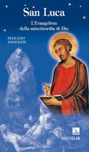 Libro San Luca. L'evangelista della misericordia di Dio Feliciano Innocente