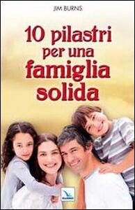 Libro 10 pilastri per una famiglia solida. Guida pratica per i genitori Jim Burns