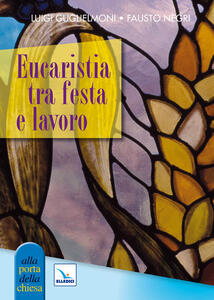 Eucaristia tra festa e lavoro - Luigi Guglielmoni,Fausto Negri - copertina