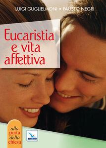 Foto Cover di Eucaristia e vita affettiva, Libro di Luigi Guglielmoni,Fausto Negri, edito da Elledici