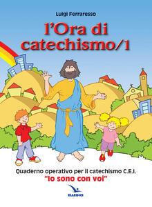 L' ora di catechismo. Quaderno operativo per il catechismo Cei «Io sono con voi». Vol. 1