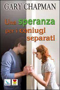 Foto Cover di Una speranza per i coniugi separati, Libro di Gary Chapman, edito da Elledici
