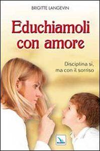 Libro Educhiamoli con amore. Disciplina sì, ma con il sorriso Brigitte Langevin