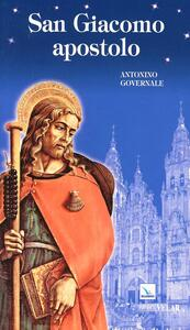 San Giacomo apostolo. Uomo, apostolo, testimone - Antonino Governale - copertina