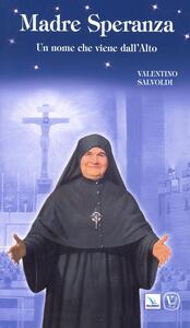 Madre Speranza. Un nome che viene dall'alto - Valentino Salvoldi - copertina