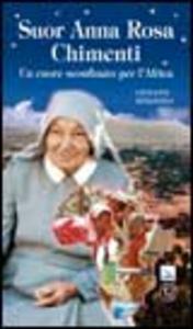Libro Suor Anna Rosa Chimenti. Un cuore sconfinato per l'Africa Giovanni Spagnolo