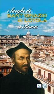 I luoghi di Sant'Ignazio di Loyola a Roma - Manuel Ruiz Jurado - copertina