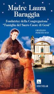 Madre Laura Baraggia. Fondatrice della Congregazione Famiglia del Sacro Cuore di Gesù - Graziano Pesenti - copertina