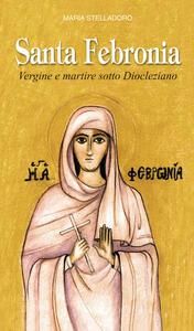 Santa Febronia. Vergine e martire sotto Diocleziano - Maria Stelladoro - copertina