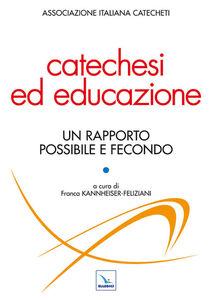 Libro Catechesi ed educazione. Un rapporto possibile e fecondo