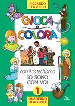 Gioca e colora con il catechismo «Io sono con voi». Quaderno di attività. Ediz. illustrata. Vol. 1