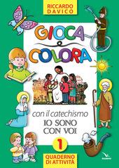 Gioca e colora con il catechismo «Io sono con voi». Quaderno di attivita. Vol. 1