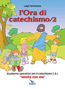 Libro L' ora di catechismo. Quaderno operativo per il catechismo Cei «Venite con me». Vol. 2 Luigi Ferraresso