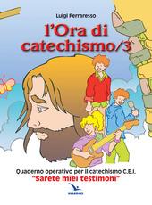 L' ora di catechismo. Quaderno operativo per il catechismo Cei «Sarete miei testimoni». Vol. 3