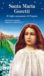 Libro Santa Maria Goretti. Il giglio ammantato di porpora Giovanni Alberti , Adriano Campanella