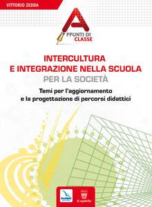 Intercultura e integrazione nella scuola, per la società. Temi per l'aggiornamento e la progettazione di percorsi didattici