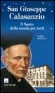 Libro San Giuseppe Calasanzio. Il santo della scuola per tutti Mario Spinelli