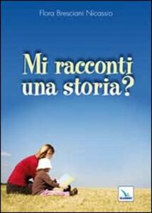 Libro Mi racconti una storia? Flora Bresciani Nicassio