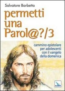 Permetti una parol@? Cammino epistolare per adolescenti con il vangelo della domenica. Anno B. Vol. 3