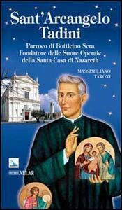 Sant'Arcangelo Tadini. Parroco di Botticino Sera, fondatore delle suore operaie della Santa Casa di Nazareth - Massimiliano Taroni - copertina