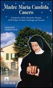 Madre Maria Candida Casero. Fondatrice delle Monache Romite dell'Ordine di Sant'Ambrogio ad Nemus