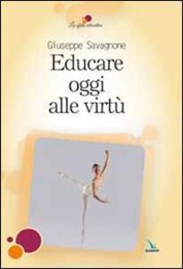 Educare oggi alle virtù