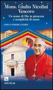 Mons. Giulio Nicolini Vescovo. Un uomo di Dio in pienezza e semplicità di cuore - Lidio Piardi,Federica Piardi - copertina