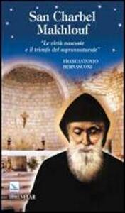 San Charbel Makhlouf. Le virtù nascoste e il trionfo del soprannaturale - Francantonio Bernasconi - copertina