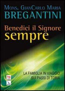 Libro Benedici il Signore sempre. La famiglia in viaggio sui passi di Tobia Giancarlo Maria Bregantini