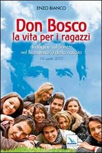 Don Bosco la vita per i ragazzi. Indagine sul Santo nel Bicentenario della nascita