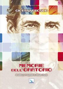 Memorie dell'Oratorio. Riscritte per i ragazzi da Teresio Bosco - Bosco Giovanni (san) - copertina