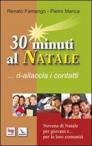 30 minuti al Natale... ri-allaccia i contatti. Novena di Natale per i giovani e... per le loro comunità - Renato Famengo,Pietro Manca - copertina