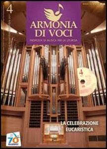 Armonia di voci (2011). Con CD-Audio. Vol. 4: La celebrazione eucaristica.
