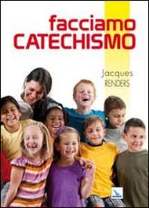 Facciamo catechismo. 200 e più modi per essere catechisti «doc» - copertina