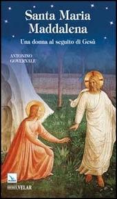 Santa Maria Maddalena. Una donna al seguito di Gesù