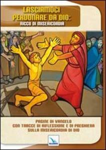 Lasciamoci perdonare da Dio: ricco di misericordia. Pagine di Vangelo con tracce di riflessione e di preghiera sulla misericordia di Dio - Gaetano Brambilla - copertina