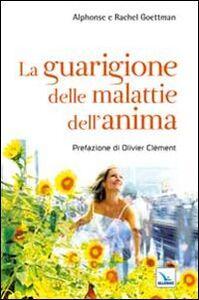 Foto Cover di La guarigione delle malattie dell'anima, Libro di Rachel Goettmann,Alphonse Goettmann, edito da Elledici
