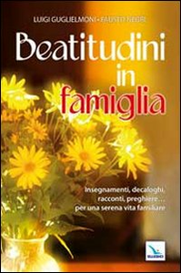 Libro Beatitudini in famiglia. Insegnamenti, decaloghi, racconti, preghiere... Per una serena vita familiare Luigi Guglielmoni , Fausto Negri