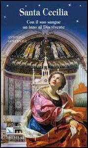 Foto Cover di Santa Cecilia. Con il suo sangue un inno al Dio vivente, Libro di Antonino Governale, edito da Elledici