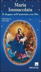 Foto Cover di Maria Immacolata. Il dogma dell'amicizia con Dio, Libro di Stefano M. Cecchin, edito da Elledici